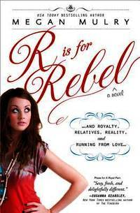 R Is for Rebel: .and Royalty, Relatives, Reality, and Running from love. (Unruly Royals)