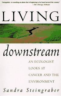 Living Downstream: An Ecologist Looks at Cancer and the Environment