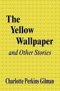 YELLOW WALLPAPER+OTHER STORIES