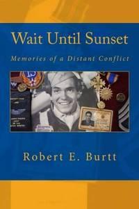 Wait Until Sunset: Memories of a Distant Conflict [Paperback] Burtt, Robert E by  Robert E Burtt - Paperback - 2012-12-08 - from Broad Street Books (SKU: 37035)