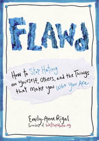 FLAWD: How to Stop Hating on Yourself, Others, and the Things That Make You Who You Are