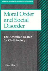 Moral Order and Social Disorder: American Search for Civil Society (Social Problems and Social Issues (Walter Hardcover))