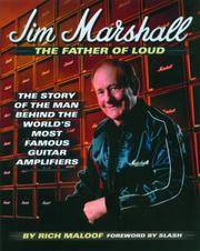 Jim Marshall - The Father of Loud: The Story of the Man Behind the World's Most Famous Guitar...