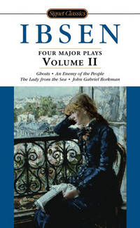 IBSEN - Four Major Plays Ghosts - An Enemy of the People - The Lady from the Sea - John Gabriel...
