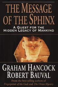 image of The Message of the Sphinx: A Quest for the Hidden Legacy of Mankind
