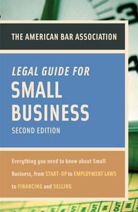 American Bar Association Legal Guide For Small Business, Second Edition