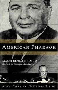 American Pharaoh : Mayor Richard J. Daley: His Battle for Chicago and the Nation by  Adam  Elizabeth; Cohen - Hardcover - 2000 - from Charles Byrnes Bookshop and Biblio.com