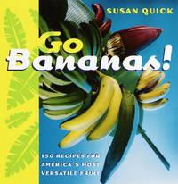Go Bananas: 150 Recipes for America's Most Versatile Fruit