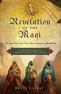 Revelation of the Magi: The Lost Tale of the Wise Men?s Journey to Bethlehem
