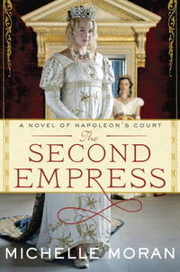 The Second Empress: A Novel of Napoleon's Court by Michelle Moran - Signed First Edition - 2012-08-14 - from Blue Sky Books (SKU: biblio707)