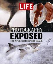 Life: Photography Exposed: The Story Behind the Image by Editors of Time Life Books - Hardcover - 2005 - from KingChamp Books (SKU: 010232)