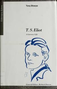 T.S. Eliot: A Literary Life (Literary Lives) Sharpe, Tony