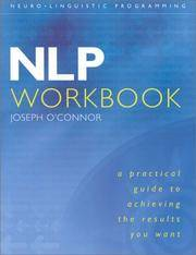 NLP Workbook: A Practical Guide to Achieving the Results You Want  [Neuro Linguistic Programming]