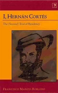 I, Herná n Cortés; the (second) trial of residency. (Latin America; interdisciplinary studies;...