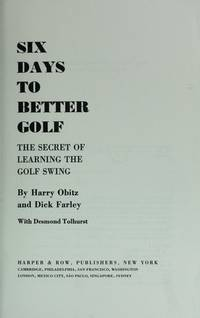 SIX DAYS TO BETTER GOLF: The Secret of Learning the Golf Swing