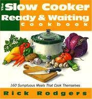 The Slow-Cooker Ready & Waiting Cookbook: 160 Sumptuous Meals That Cook Themselves