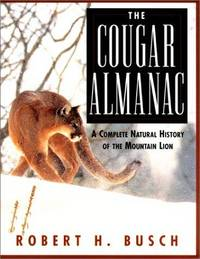 THE COUGAR ALMANAC. A COMPLETE NATURAL HISTORY OF THE MOUNTAIN LION.