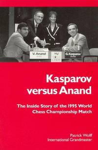 Kasparov Versus Anand: The Inside Story of the 1995 Chess Championship Match