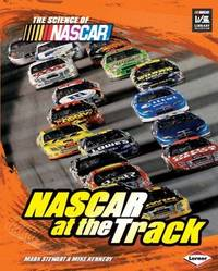 NASCAR at the Track (The Science of NASCAR: The NASCAR Library Collection)