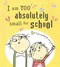 image of I Am Too Absolutely Small for School (Charlie and Lola)
