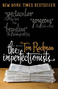 The Imperfectionists: A Novel by  Tom Rachman - Paperback - Signed - 2011 - from Browns Books (SKU: 195658)
