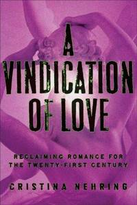 A Vindication of Love  Reclaiming Romance for the Twenty-first Century