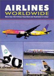 Airlines Worldwide: More Than 350 Airlines Described and Illustrated in Colour