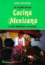 La tradicional cocina mexicana / the Traditional Mexican Cuisine: Y Sus Mejores Recetas (Spanish...