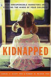 Kidnapped How Irresponsible marketers are Stealing the Minds of Your Children