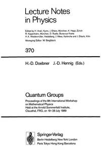 QUANTUM GROUPS: PROCEEDINGS OF THE 8TH INTERNATIONAL WORKSHOP ON MATHEMATICAL PHYSICS, HELD AT...