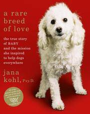 A Rare Breed of Love: The True Story of Baby and the Mission She Inspired to Help Dogs Everywhere Kohl, Jana