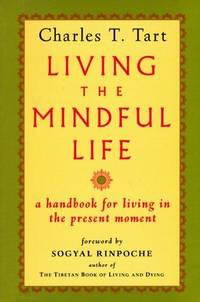 Living the Mindful Life. A Handbook for Living in the Present Moment
