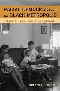 Racial Democracy and the Black Metropolis; Housing Policy in Postwar Chicago