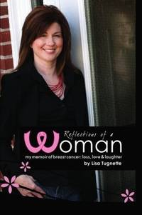 Reflections of a Woman My Memoir of Breast Cancer Loss, Love and Laughter