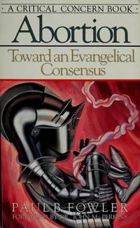 ABORTION: TOWARD AN EVANGELICAL CONSENSUS