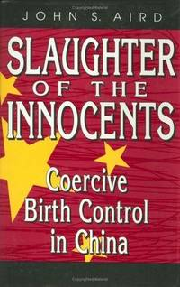 Slaughter of the Innocents: Coercive Birth Control iN China (AEI Studies)