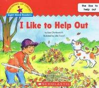 I Like to Help Out (Growing Up Great!: Sight Word Readers)