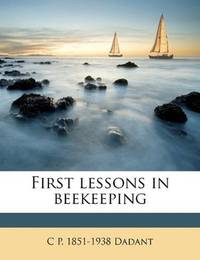 First Lessons in Beekeeping by  C. P. 1851-1938 Dadant - Paperback - from Better World Books  (SKU: 17517326-6)