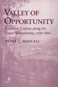 Valley of Opportunity: Economic Culture along the Upper Susquehanna, 1700-1800