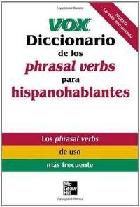 Vox Diccionario de los phrasal verbs para hispanohablantes (Vox Dictionary Series) by Vox - Paperback - 2004-06-01 - from Ergodebooks (SKU: SONG0071440038)
