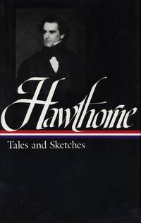 Nathaniel Hawthorne:  Tales and Sketches : Twice-Told Tales / Mosses from  an Old Manse / the Snow-Image / a Wonder Book / Tanglewood Tales /  Uncollected Stories