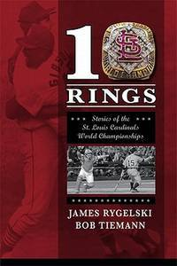 10 Rings: Stories of the St. Louis Cardinals World Championships