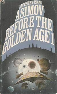 image of Before the Golden Age 1 (Volume One): A Science Fiction Anthology of the 1930's (The Man Who Evolved; The Jameson Satellite; Submicroscopic; Awlo of Ulm; Tetrahedra of Space; The World of the Red Sun)