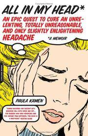 All In My Head: An Epic Quest to Cure an Unrelenting, Totally Unreasonable, and Only Slightly Enlightening Headache (SIGNED).