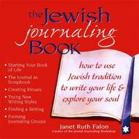 The Jewish Journaling Book: How to Use Jewish Tradition to Write Your Life & Explore Your Soul