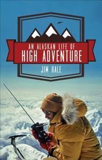 An Alaskan Life of High Adventure by  Jim Hale - Paperback - from Books & More, Darryld & Trixie Kautzmann (SKU: 15440)