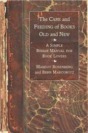 The Care and Feeding of Books Old and New: A Simple Repair Manual for Book Lovers by Margot Rosenberg, Bern Marcowitz