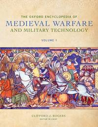 The Oxford Encyclopedia of Medieval Warfare and Military Technology by Clifford Rogers - Hardcover - 2010-02-08 - from Books Express and Biblio.com