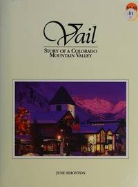 Vail: Story of a Colorado mountain valley by June B Simonton - 1987-08-03