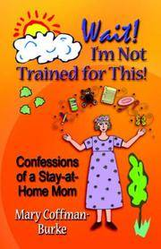 Wait! I'm not Trained for This! Confessions of a Stay-at-Home Mom